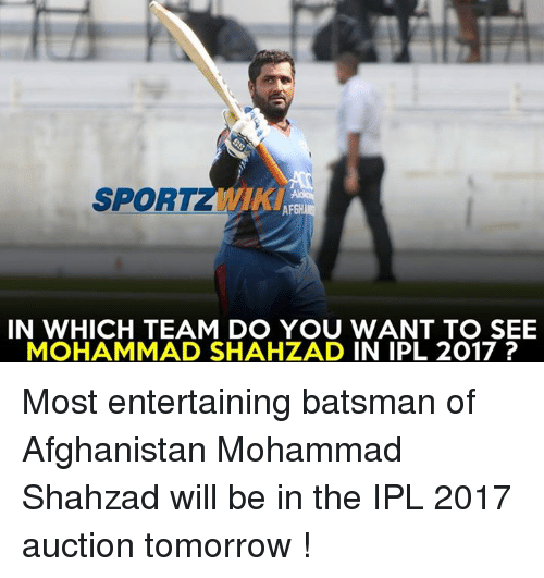 Memes, Afghanistan, and Tomorrow: SPORT  AFGH  IN WHICH TEAM DO YOU WANT TO SEE  MOHAMMAD SHAHZAD IN IPL 2017 Most entertaining batsman of Afghanistan Mohammad Shahzad will be in the IPL 2017 auction tomorrow !