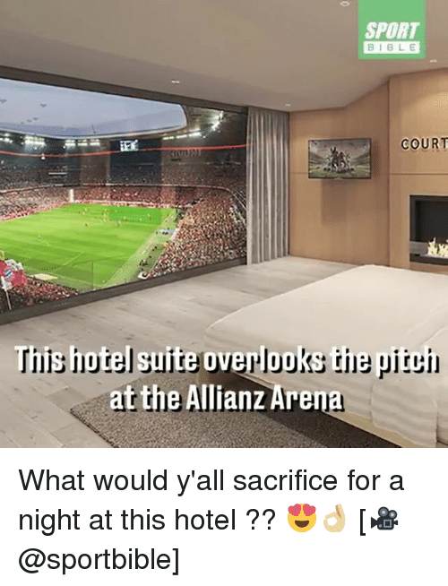 Memes, Bible, and Hotel: SPORT  BIBLE  COURT  This hiotel suite overlooks the  pitci  at the Allianz Aren What would y'all sacrifice for a night at this hotel ?? 😍👌🏼 [🎥@sportbible]