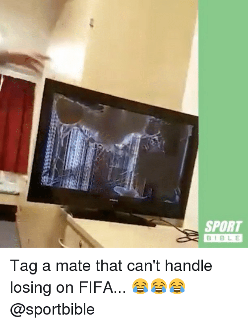 Fifa, Memes, and Bible: SPORT  BIBLE Tag a mate that can't handle losing on FIFA... 😂😂😂 @sportbible