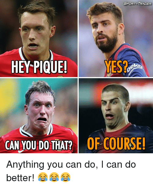 Memes, 🤖, and Pique: SPORT TRADER  YES?  HEY PIQUE!  ek  CAN YOU DO THAT?  OF COURSE! Anything you can do, I can do better! 😂😂😂