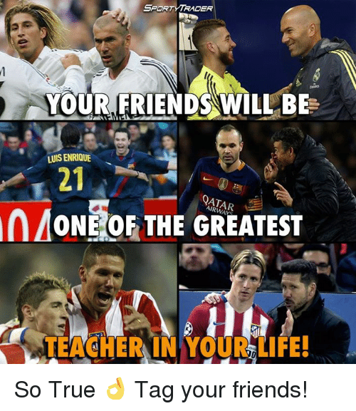Memes, Qatar, and 🤖: SPORT TRADER  YOUR FRIENDS WILL BE  LUISENRIQUE  QATAR  n MONE OF THE GREATEST  VLEACHERAINYgURLIFE! So True 👌 Tag your friends!