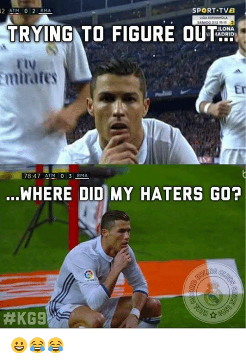 Memes, 🤖, and Atm: SPORT TVE  32 ATM 0 2 RMA  TRYING TO FIGURE OUT  ILONA  MADRID  Smirates  ASEM  78:47 ATM 0 3 RMA  .WHERE DID MY HATERS GO?  AKG9 😀😂😂
