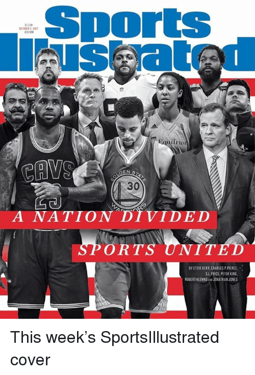 Cavs, Memes, and Sports: Sports  CTOBER 2.21  Equilr  iTrus  CAVS  30  A NATION DIVIDED  ORTS UNIT  BYSTEVE KERR,CHARIESP PIERCE. ..  S.L. PRICE PETER KING.  ROBERT KLEMKOAND JONATHAN JONES This week's SportsIllustrated cover