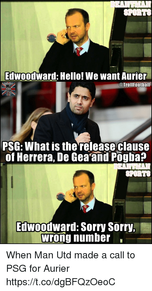 Hello, Memes, and Sorry: SPORTS  Edwoodward: Hello! We want Aurier  @TrollFootball  PSG: What is the release clause  of Herrera, De Gea and Pogba?  SPORTS  Edwoodward: Sorry Sorry.  Wrong number When Man Utd made a call to PSG for Aurier https://t.co/dgBFQzOeoC