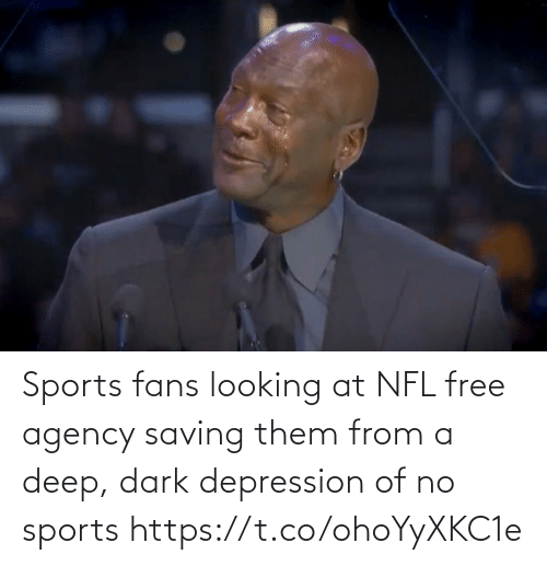 agency: Sports fans looking at NFL free agency saving them from a deep, dark depression of no sports https://t.co/ohoYyXKC1e