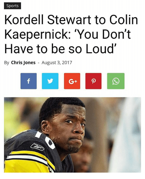 chris jones: Sports  Kordell Stewart to Colin  Kaepernick: 'You Don't  Have to be so Loud'  By Chris Jones  August 3, 2017  G+
