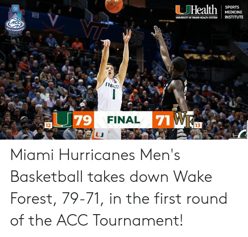 miami hurricanes: SPORTS  MEDICINE  INSTITUTE  UNIVERSITY OF MIAMI HEALTH SYSTEM  ACC  Thlem  79FINAL  13  12 Miami Hurricanes Men's Basketball takes down Wake Forest, 79-71, in the first round of the ACC Tournament!
