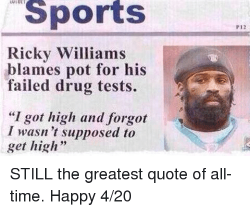 """Nfl, Sports, and Happy: Sports  P12  Ricky Williams  blames pot for his  failed drug tests.  """"I got high and forgot  I wasn 't supposed to  get high"""" STILL the greatest quote of all-time. Happy 4/20"""