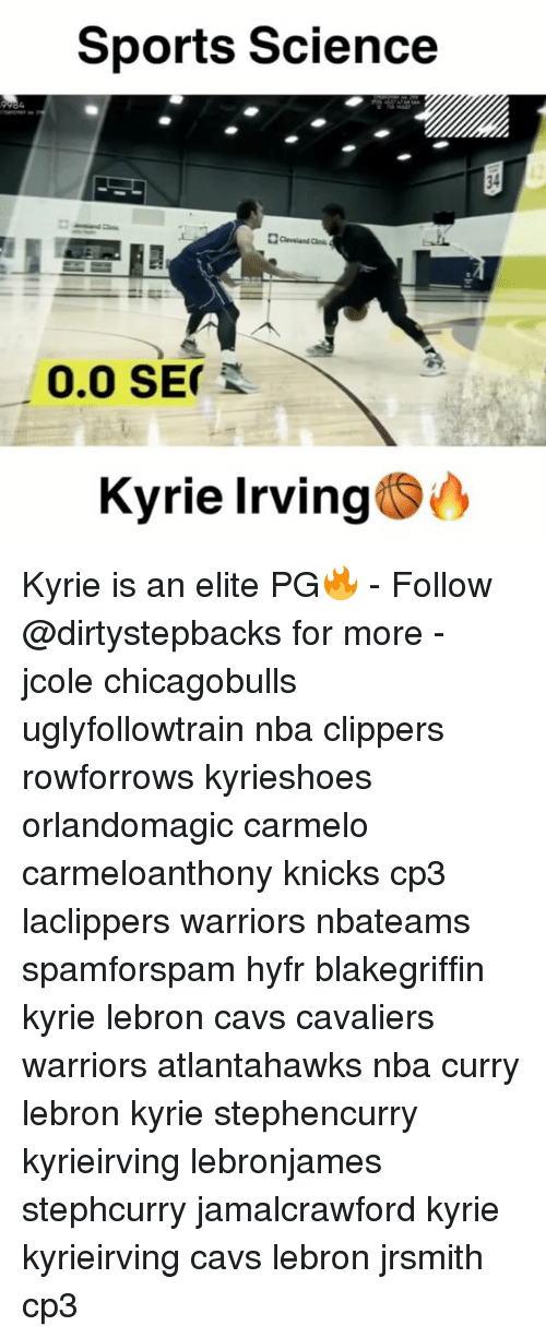 Cavs, Kyrie Irving, and Memes: Sports Science  0.0 SEY  Kyrie Irving  S Kyrie is an elite PG🔥 - Follow @dirtystepbacks for more - jcole chicagobulls uglyfollowtrain nba clippers rowforrows kyrieshoes orlandomagic carmelo carmeloanthony knicks cp3 laclippers warriors nbateams spamforspam hyfr blakegriffin kyrie lebron cavs cavaliers warriors atlantahawks nba curry lebron kyrie stephencurry kyrieirving lebronjames stephcurry jamalcrawford kyrie kyrieirving cavs lebron jrsmith cp3