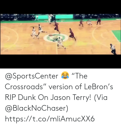 "Lebron: @SportsCenter 😂 ""The Crossroads"" version of LeBron's RIP Dunk On Jason Terry!   (Via @BlackNoChaser)   https://t.co/mliAmucXX6"