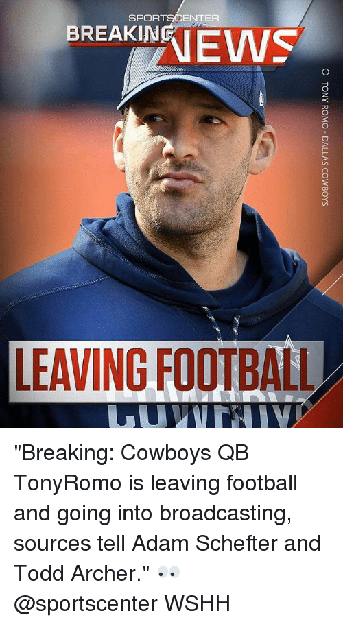 """archers: SPORTSCENTER  BREAKIN  LEAVING FOOTBALL """"Breaking: Cowboys QB TonyRomo is leaving football and going into broadcasting, sources tell Adam Schefter and Todd Archer."""" 👀 @sportscenter WSHH"""