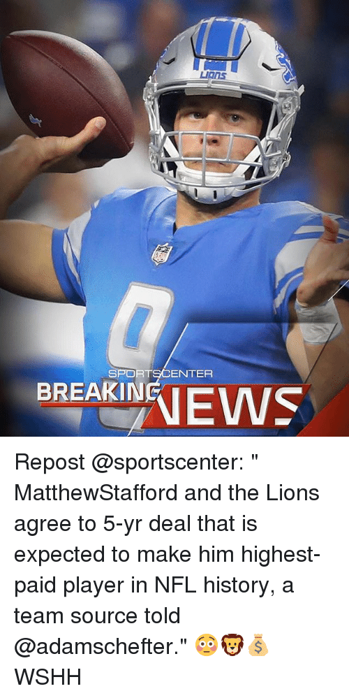 """Memes, Nfl, and SportsCenter: SPORTSCENTER  BREAKIN Repost @sportscenter: """" MatthewStafford and the Lions agree to 5-yr deal that is expected to make him highest-paid player in NFL history, a team source told @adamschefter."""" 😳🦁💰 WSHH"""