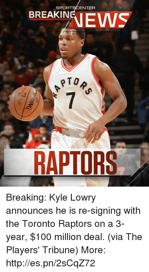 Anaconda, Kyle Lowry, and Memes: SPORTSCENTER  EKEWS  BREAKINEI  PTO  RAPTORS Breaking: Kyle Lowry announces he is re-signing with the Toronto Raptors on a 3-year, $100 million deal. (via The Players' Tribune)  More: http://es.pn/2sCqZ72