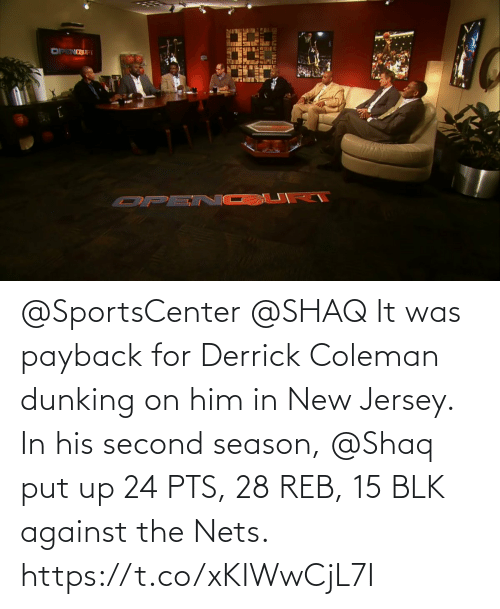 Nets: @SportsCenter @SHAQ It was payback for Derrick Coleman dunking on him in New Jersey.   In his second season, @Shaq put up 24 PTS, 28 REB, 15 BLK against the Nets.   https://t.co/xKIWwCjL7I