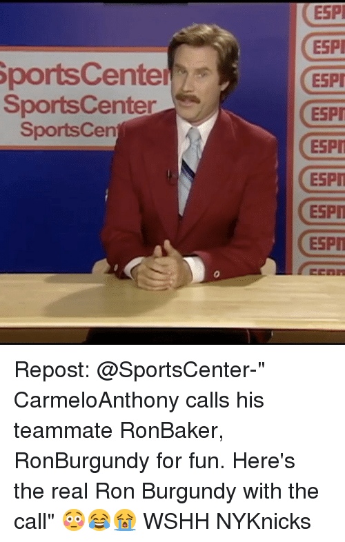 "Memes, Ron Burgundy, and Sports: SportsCenter  SportsCenter  Sports Cen  ESPI  ESPI  ESPI  ESPI  ESPI  ESPIT  ESPIT Repost: @SportsCenter-"" CarmeloAnthony calls his teammate RonBaker, RonBurgundy for fun. Here's the real Ron Burgundy with the call"" 😳😂😭 WSHH NYKnicks"