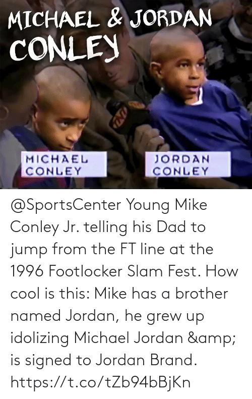 Footlocker: @SportsCenter Young Mike Conley Jr. telling his Dad to jump from the FT line at the 1996 Footlocker Slam Fest.   How cool is this: Mike has a brother named Jordan, he grew up idolizing Michael Jordan & is signed to Jordan Brand.   https://t.co/tZb94bBjKn