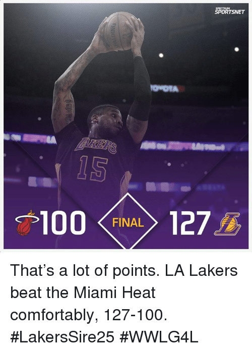 Comfortable, Memes, and Miami Heat: SPORTSNET  100  FINAL  127 That's a lot of points.  LA Lakers beat the Miami Heat comfortably, 127-100.  #LakersSire25 #WWLG4L