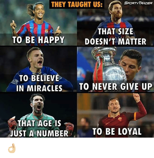 Taughting: SPORTY TRADER  THEY TAUGHT US  THAT SIZE  TO BE HAPPY  DOESN'T MATTER  TO BELIEVE  IN MIRACLES  TO NEVER GIVE UP  THAT AGE  IS  R TO BE LOYAL  JUST AENUMBER 👌🏼