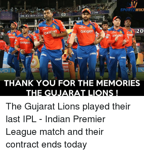 Club, Memes, and Premier League: SPORTZ  WIKI  COM  DR BC ROY CLUB  20  oxigen  Oxigen  gen  en  oxigen  ark  THANK YOU FOR THE MEMORIES  THE GUJARAT LIONS The Gujarat Lions played their last IPL - Indian Premier League match and their contract ends today