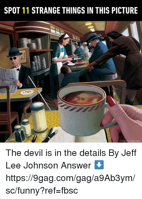 9gag, Dank, and Funny: SPOT 11 STRANGE THINGS IN THIS PICTURE The devil is in the details  By Jeff Lee Johnson  Answer ⬇️  https://9gag.com/gag/a9Ab3ym/sc/funny?ref=fbsc
