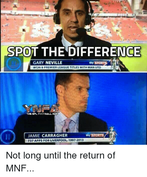 Sky Sport: SPOT THE DIFFERENCE  GARY NEVILLE  WON 8 PREMIER LEAGUE TITLES WITH MAN UTD  sky SPORT  THE EPL FOOTBALL HUE  JAMIE CARRAGHER  737 APPS FOR LIVERPOOL, 1997-2013  sky SPORTS Not long until the return of MNF...