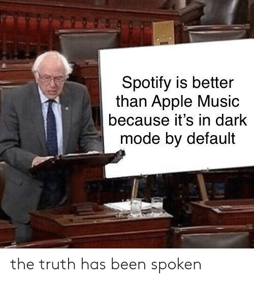 Apple Music: Spotify is better  than Apple Music  because it's in dark  mode by default the truth has been spoken