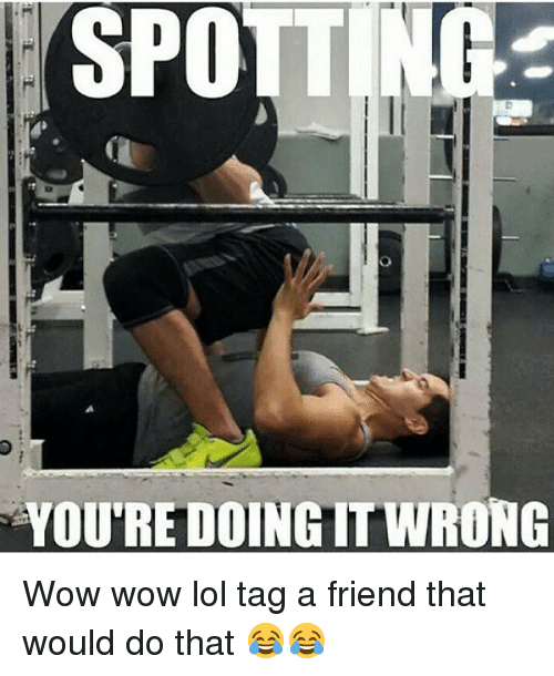 Wow Lol: SPOTT  TOUREDOINGTTWRONG Wow wow lol tag a friend that would do that 😂😂