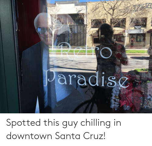 Santa Cruz: Spotted this guy chilling in downtown Santa Cruz!