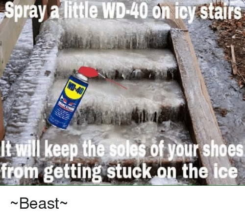 memes: Spray a little WD-40 on icy stairs  ltwill keep the soles of your shoes  from getting stuck on the ice ~Beast~