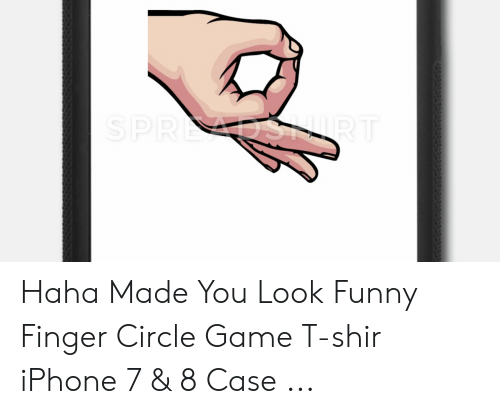 Finger Circle Game: SPRECDSALRT Haha Made You Look Funny Finger Circle Game T-shir iPhone 7 & 8 Case ...