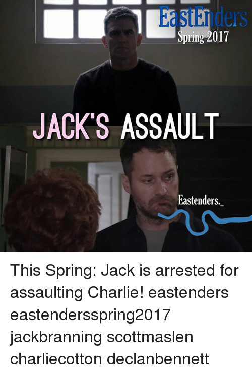 Charlie, EastEnders, and Memes: Spring 2017  JACK'S ASSAULT  Eastenders. This Spring: Jack is arrested for assaulting Charlie! eastenders eastendersspring2017 jackbranning scottmaslen charliecotton declanbennett