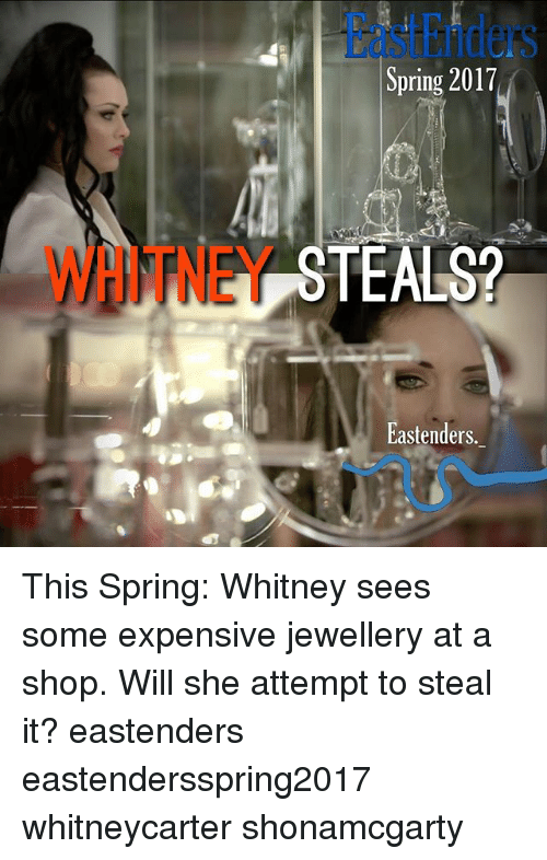 EastEnders, Memes, and Spring: Spring 2017  STEALS?  Eastenders. This Spring: Whitney sees some expensive jewellery at a shop. Will she attempt to steal it? eastenders eastendersspring2017 whitneycarter shonamcgarty