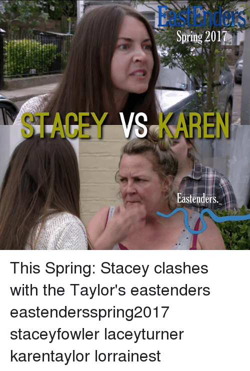 EastEnders, Memes, and Spring: Spring 2017  VS ARE  Eastenders This Spring: Stacey clashes with the Taylor's eastenders eastendersspring2017 staceyfowler laceyturner karentaylor lorrainest