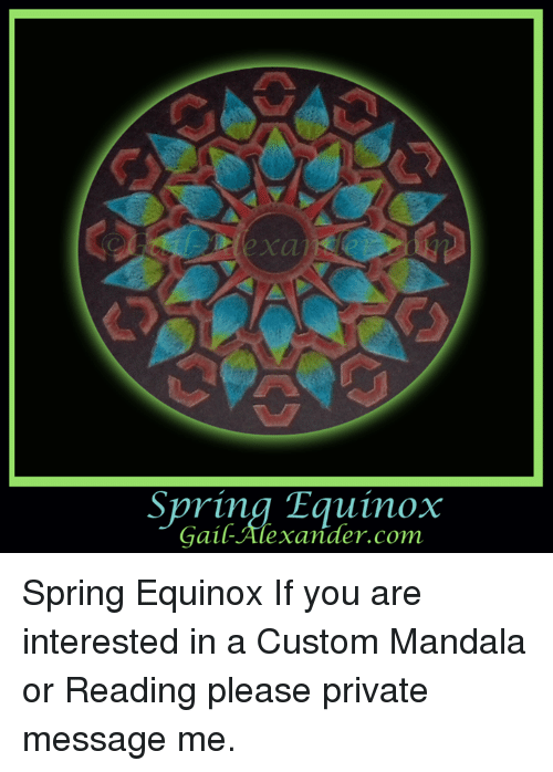 Memes, 🤖, and Custom: Spring Equinox  Gail Alexander com Spring Equinox  If you are interested in a Custom Mandala or Reading please private message me.