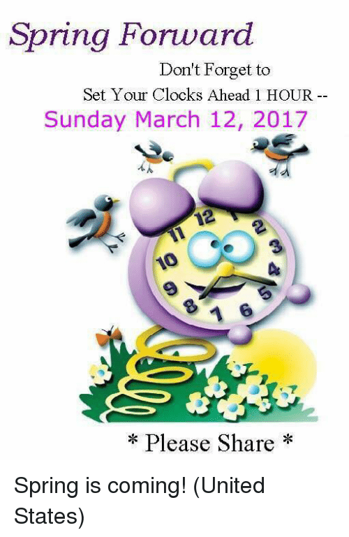 Memes, 🤖, and Set: Spring Forward  Don't Forget to  Set Your Clocks Ahead 1 HOUR  Sunday March 12, 2017  Please Share Spring is coming! (United States)