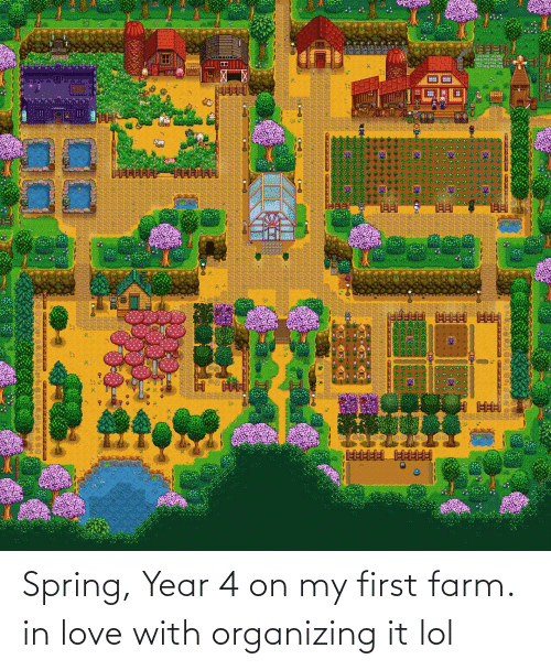 Organizing: Spring, Year 4 on my first farm. in love with organizing it lol