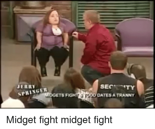 Memes, Tranny, and Fight: SPRINGER  SEC  TY  DATES A TRANNY Midget fight midget fight