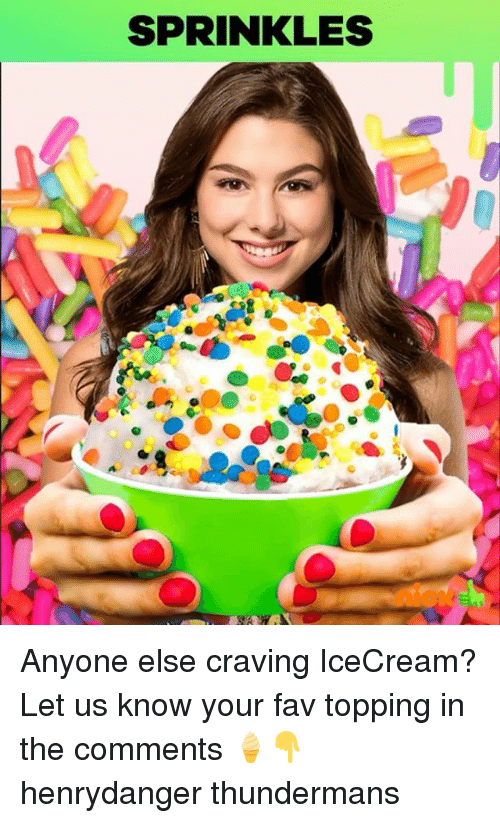 Memes, 🤖, and Comments: SPRINKLES Anyone else craving IceCream? Let us know your fav topping in the comments 🍦👇 henrydanger thundermans