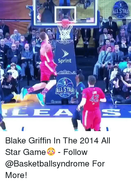 All Star, Blake Griffin, and Memes: Sprint  STAR  L DEA  ALLSTAR Blake Griffin In The 2014 All Star Game😳 - Follow @Basketballsyndrome For More!
