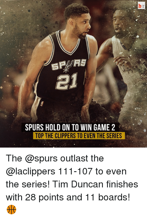 Tim Duncan: SPURS HOLD ON TO WIN GAME 2  TOP THE CLIPPERS TO EVEN THE SERIES The @spurs outlast the @laclippers 111-107 to even the series! Tim Duncan finishes with 28 points and 11 boards! 🏀