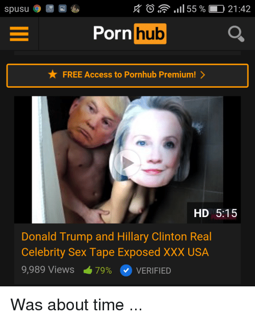 Donald Trump, Funny, and Hillary Clinton: spusu O N  55 O 21:42  Porn  hub  X FREE Access to Pornhub Premium!  HD 5:15  Donald Trump and Hillary Clinton Real  Celebrity Sex Tape Exposed XXX USA  9,989 Views 79%  VERIFIED Was about time ...