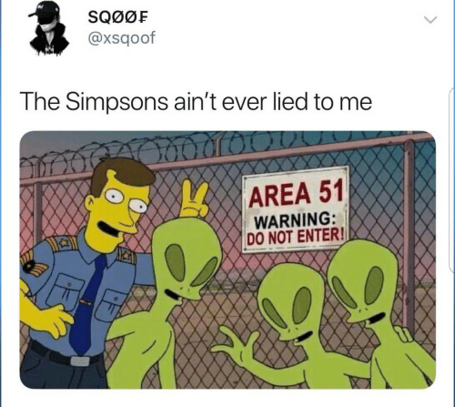The Simpsons: SQ0ØF  @xsqoof  The Simpsons ain't ever lied to me  AREA 51  WARNING:  DO NOT ENTER!