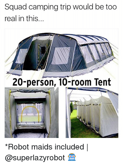 maids: Squad camping trip would be too  real in this...  20-person, 10-room Tent *Robot maids included | @superlazyrobot 🤖