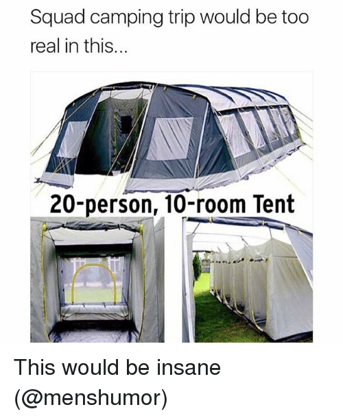 Memes, Squad, and 🤖: Squad camping trip would be too  real in this...  20-person, 10-room Tent This would be insane (@menshumor)