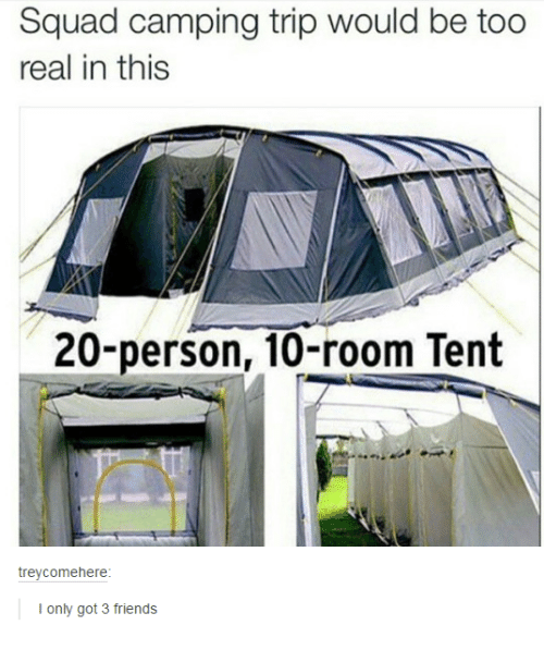 Squadding: Squad camping trip would be too  real in this  20-person, 10-room Tent  trey come here  I only got 3 friends
