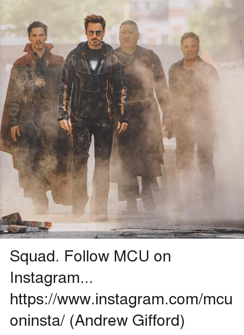 Instagram, Memes, and Squad: Squad.  Follow MCU on Instagram... https://www.instagram.com/mcuoninsta/  (Andrew Gifford)