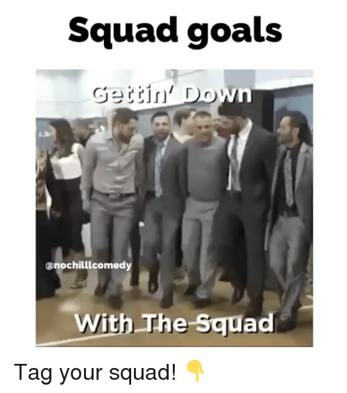 Squad Goal: Squad goals  Gettin' Down  nochilllcomedy  With The squad Tag your squad! 👇