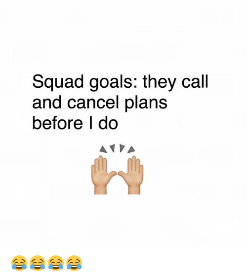 Squad Goal: Squad goals: they call  and cancel plans  before I do  A PA 😂😂😂😂