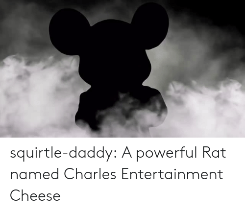 chandler: squirtle-daddy: A  powerful Rat named Charles Entertainment Cheese
