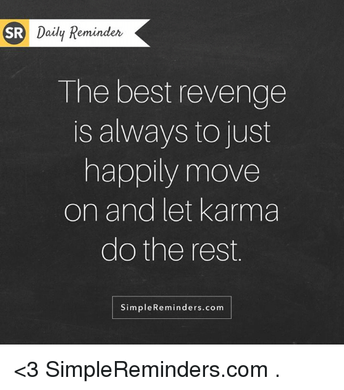 Memes, Revenge, and 🤖: SR Daily Reminder  The best revenge  is always to just  happily move  on and let Karma  do the rest  Simple Reminders.com <3 SimpleReminders.com  .